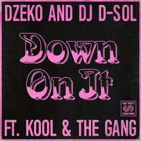 Dzeko and DJ D-Sol - Down On It (feat. Kool & The Gang)